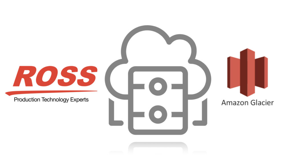 Ross annonce une intégration avec Amazon S3 Glacier pour un stockage vidéo infini © DR