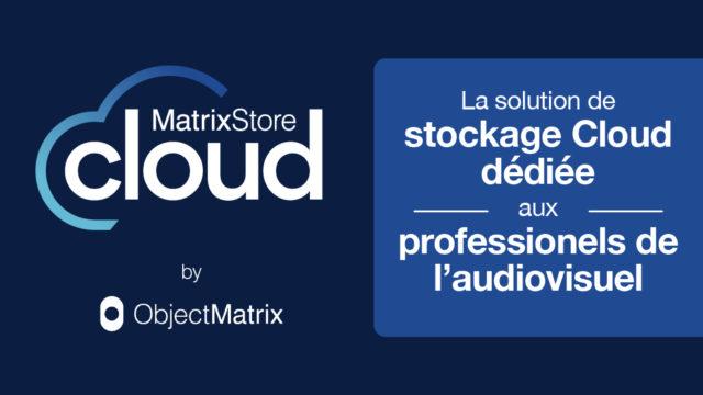 Le service MatrixStore Cloud disponible en France et aux États-Unis © DR