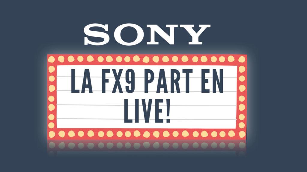La Caméra FX9 part en live ! © DR
