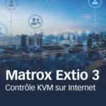 Matrox présente le contrôle KVM sur Internet © DR